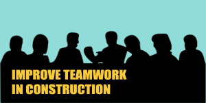 How to Improve Teamwork in Construction